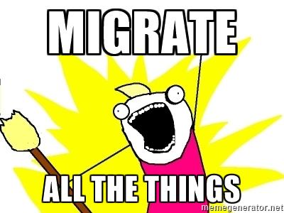 Migrate all the things